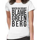 When in Doubt, Blame Greenberg. - black text Women's T-Shirt