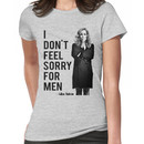 I don't feel sorry for men. Women's T-Shirt