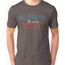 No Freedom 'Til We're Equal Unisex T-Shirt