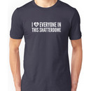I LOVE EVERYONE IN THIS SHATTERDOME (revised) Unisex T-Shirt