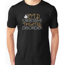 OTD. Obsessive Theatre Disorder. Unisex T-Shirt