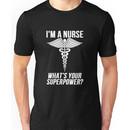 I'm a nurse what's your superpower Unisex T-Shirt