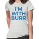 I'M WITH BURR Aaron Burr Election of 1800 Alexander Hamilton Women's T-Shirt