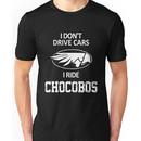 Final Fantasy - I Don't Drive Cars I Ride Chocobos Unisex T-Shirt