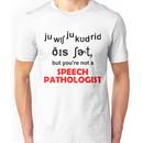 BUT YOU'RE NOT A SPEECH PATHOLOGIST Unisex T-Shirt