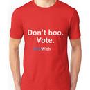 Don't boo. Vote Unisex T-Shirt