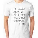 Harambe- Too Late Unisex T-Shirt
