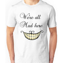 We're all Mad here - Alice in wonderland Unisex T-Shirt