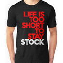 Life is too short to stay stock (7) Unisex T-Shirt