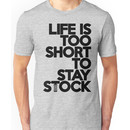 Life is too short to stay stock (6) Unisex T-Shirt