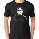 I'm afraid you're just too darn loud Unisex T-Shirt