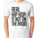 Real hip hop is NOT on the radio Unisex T-Shirt