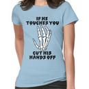 If he touches you, cut his hands off. Women's T-Shirt