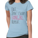 EAT, DON'T SLEEP, FANGIRL, REPEAT Women's T-Shirt