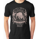 All men are created equal but only the best are born in May Unisex T-Shirt