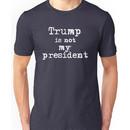 Trump is NOT my president Unisex T-Shirt