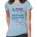 A book is proof that humans are capable of working magic Women's T-Shirt