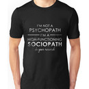 I'm not a Psychopath, I'm a High-functioning Sociopath - Do your research (White lett Unisex T-Shirt