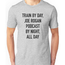 Train By Day, Joe Rogan Podcast By Night, All Day (on Light) Unisex T-Shirt