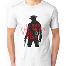 DJANGO UNCHAINED I like the way you die boy Unisex T-Shirt