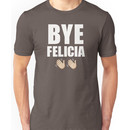 Bye Felicia ? Unisex T-Shirt