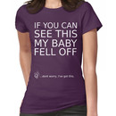 If you can see this my baby fell off ... (white print) Women's T-Shirt
