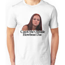 Catch me outside howbout that (text) Unisex T-Shirt