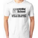 E30 Life's too short to drive boring cars Unisex T-Shirt