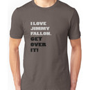 I Love Jimmy Fallon. Get over it! Unisex T-Shirt