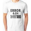 Error 4:04 - Sleep not found Unisex T-Shirt