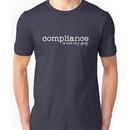 Compliance is not my goal . Unisex T-Shirt