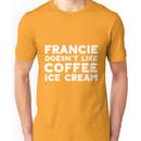 Francie doesn't like coffee ice cream. Unisex T-Shirt