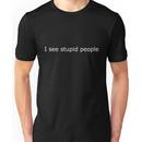 I See Stupid People Unisex T-Shirt