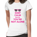 Keep Calm Because you are not alone Women's T-Shirt