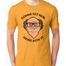 Frank Reynolds getting real weird with it. Unisex T-Shirt