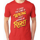 If Loving The Lord Is Wrong I Don't Wanna Be Right (Coming To America) Unisex T-Shirt