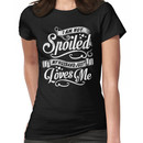 I Am Not Spoiled, My Husband Just Loves Me - Tshirts,Tanks & Hoodies Women's T-Shirt