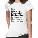 My marxist feminist dialectic brings all the boys to the yard Women's T-Shirt