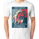 Don't Blame Me, I voted for Chtulhu Unisex T-Shirt