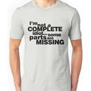 I'm not a complete idiot... some parts are missing. Unisex T-Shirt