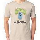 Is it because I'm Gram-negative? Unisex T-Shirt