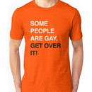 SOME PEOPLE ARE GAY. GET OVER IT! Unisex T-Shirt
