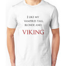 I like my vampires tall, blond and Viking (black and red text) Unisex T-Shirt