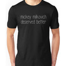 Mickey Milkovich Deserved Better (White Text) Unisex T-Shirt