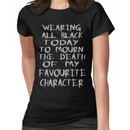 wearing black to mourn the death of my favourite character Women's T-Shirt