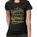 I am too emotionally attached to fictional characters Women's T-Shirt