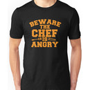 BEWARE the CHEF is ANGRY!  Unisex T-Shirt