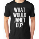 What Would Janet Do? Unisex T-Shirt