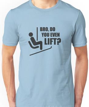 Bro, Do You Even Lift? Unisex T-Shirt