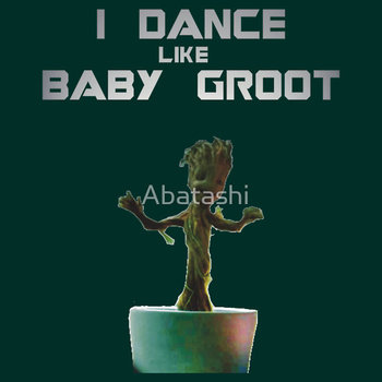 I Dance like Baby Groot
